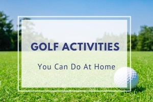 Golf Activities You Can Do At Home