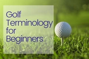 Golf Terminology for Beginners
