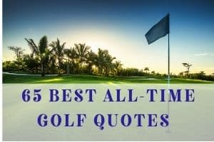 65 Best Golf Quotes for Inspiration and Motivation