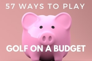 Top 57 Tips To Golf on a Budget