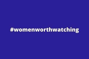 Women Worth Watching Campaign