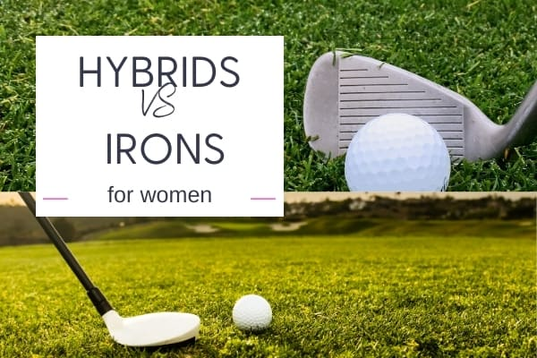 Hybrids vs Irons for Women – What Should You Be Using?