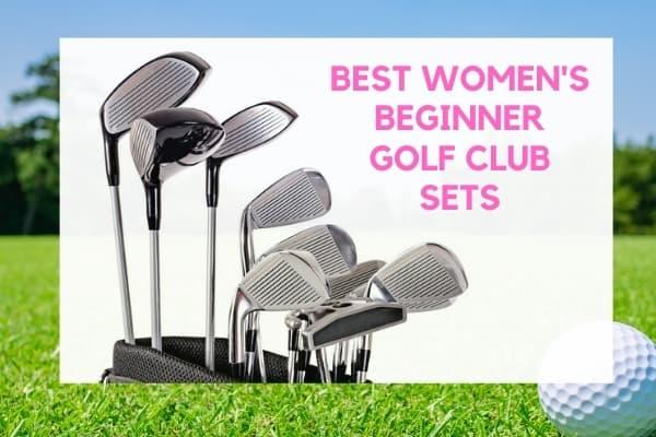 Best Women's Beginner Golf Club Sets For 2021